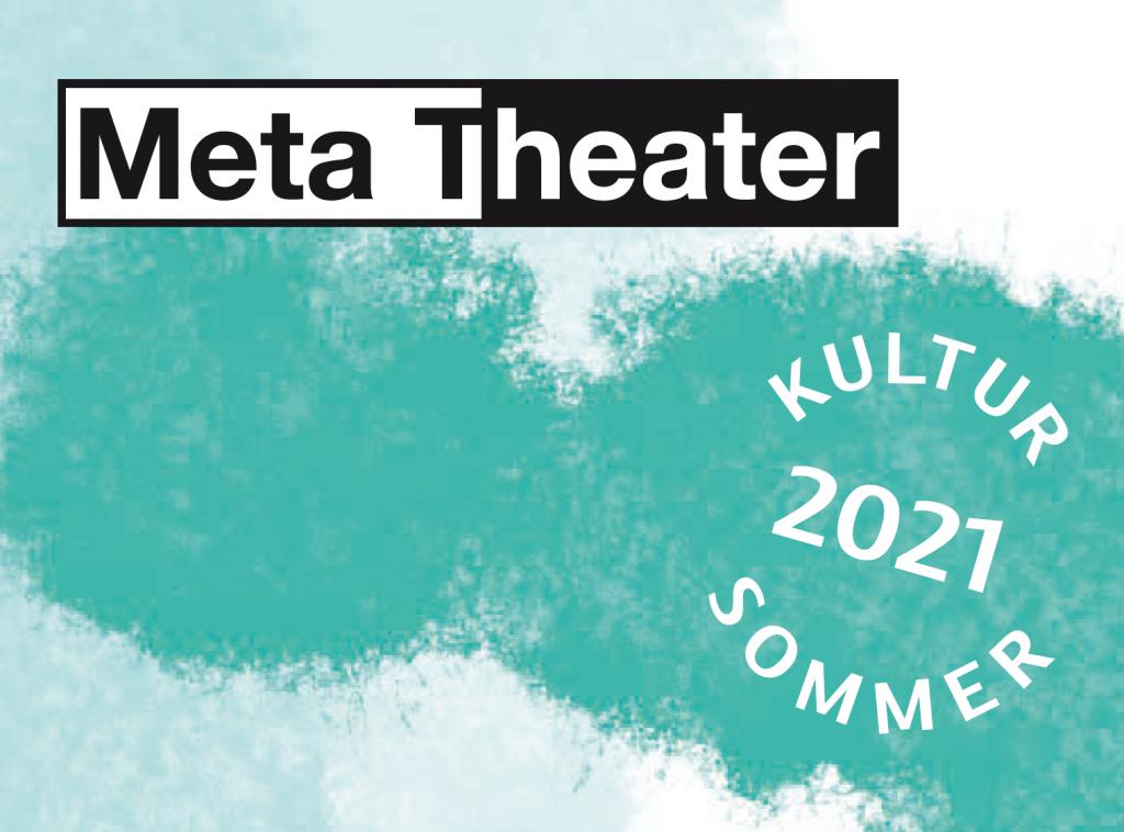 Kultursommer 2021 @ Meta Theater   15.-18. Juli 2021