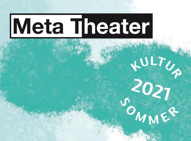 Kultursommer 2021 @ Meta Theater | 15.-18. Juli 2021